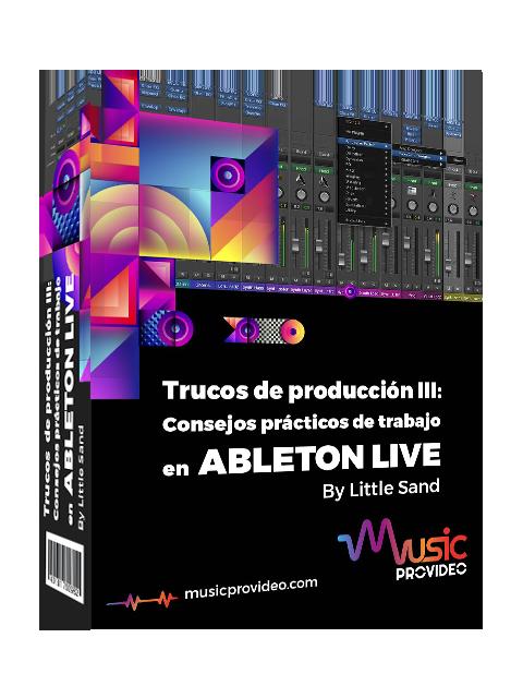 Trucos de producción III: Consejos prácticos de trabajo en Ableton Live